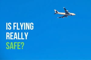 We Assure You – Flying Is Perfectly Safe