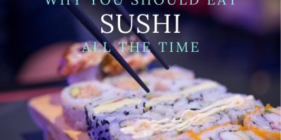 Simple Reasons Why You Should Definitely Go Eat Sushi