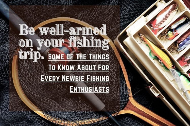 Things To Know About For Every Newbie Fishing Enthusiasts